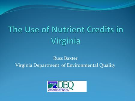 Russ Baxter Virginia Department of Environmental Quality.
