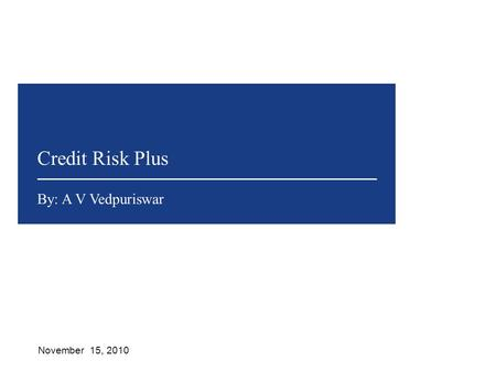 Credit Risk Plus November 15, 2010 By: A V Vedpuriswar.
