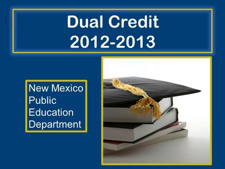 Dual Credit 2012-2013 New Mexico Public Education Department.