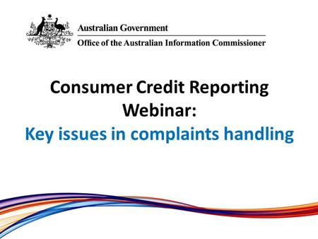 Consumer Credit Reporting Webinar: Key issues in complaints handling.