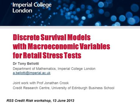 Discrete Survival Models with Macroeconomic Variables for Retail Stress Tests Dr Tony Bellotti Department of Mathematics, Imperial College London