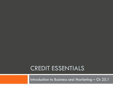 CREDIT ESSENTIALS Introduction to Business and Marketing – Ch 25.1.