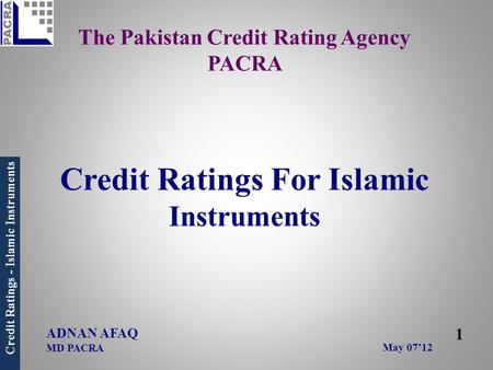 The Pakistan <strong>Credit</strong> Rating Agency PACRA <strong>Credit</strong> Ratings For Islamic Instruments May 07'12.