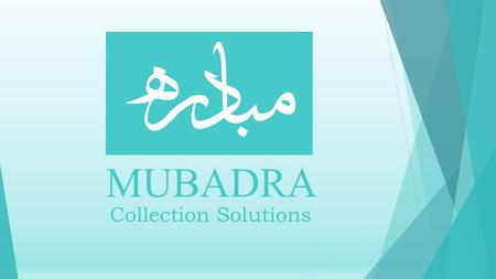 MUBADRA Collection Solutions. Forceful commercial collection demands are sometime necessary. In these situations, using verbal demands from highly skilled.