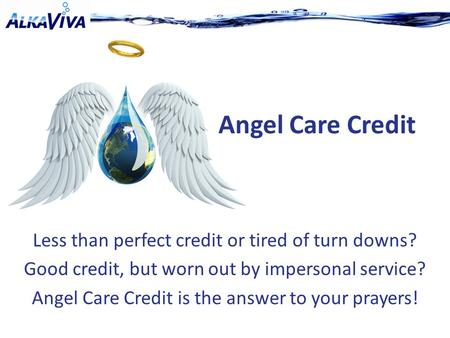 Less than perfect credit or tired of turn downs? Good credit, but worn out by impersonal service? Angel Care Credit is the answer to your prayers! Angel.