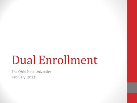 Dual Enrollment The Ohio State University February 2012.