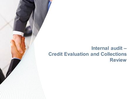 Internal audit – Credit Evaluation and Collections Review.