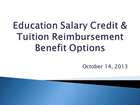 October 14, 2013. An opportunity to increase your rate of pay for completion of eligible coursework A pay as you go system that compensates eligible courses.