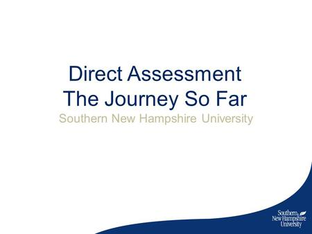 Direct Assessment The Journey So Far Southern New Hampshire University.