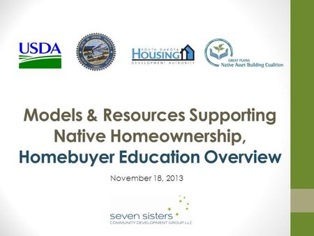 Models & Resources Supporting Native Homeownership, Homebuyer Education Overview November 18, 2013.