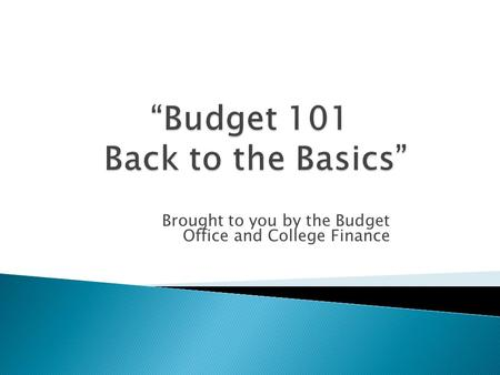 Brought to you by the Budget Office and College Finance.