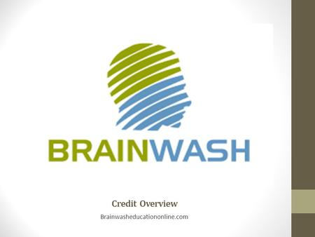 Credit Overview Brainwasheducationonline.com. CREDIT CONTROLS OUR LIVES Limits or expands our financial stability Increases or decreases our quality of.