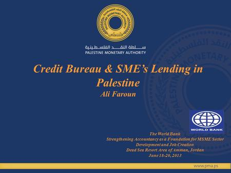 Credit Bureau & SMEs Lending in Palestine Ali Faroun The World Bank Strengthening Accountancy as a Foundation for MSME Sector Development and Job Creation.
