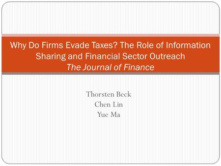 Thorsten Beck Chen Lin Yue Ma Why Do Firms Evade Taxes? The Role of Information Sharing and Financial Sector Outreach The Journal of Finance.