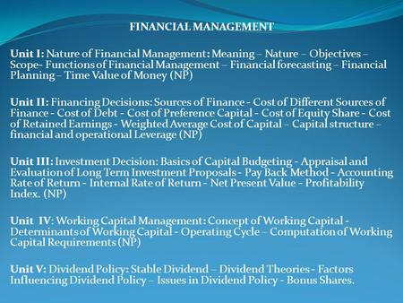 FINANCIAL MANAGEMENT Unit I: Nature of Financial Management: Meaning – Nature – Objectives – Scope- Functions of Financial Management – Financial forecasting.