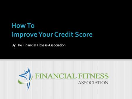 By The Financial Fitness Association. What is Credit and Debt? 4 Cs of Credit Keeping Score with Your Credit The FICO Score Breakdown How to Rebuild Your.