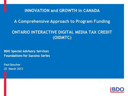 INNOVATION and GROWTH in CANADA A Comprehensive Approach to Program Funding ONTARIO INTERACTIVE DIGITAL MEDIA TAX CREDIT (OIDMTC) BDO Special Advisory.