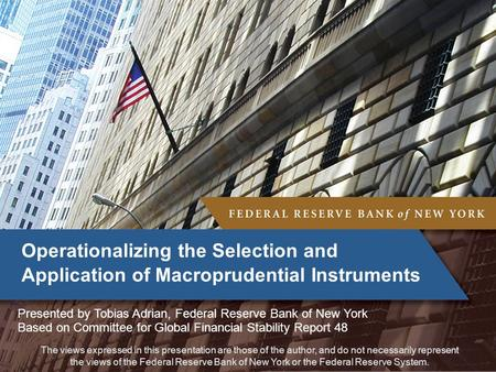 The views expressed in this presentation are those of the author, and do not necessarily represent the views of the Federal Reserve Bank of New York or.
