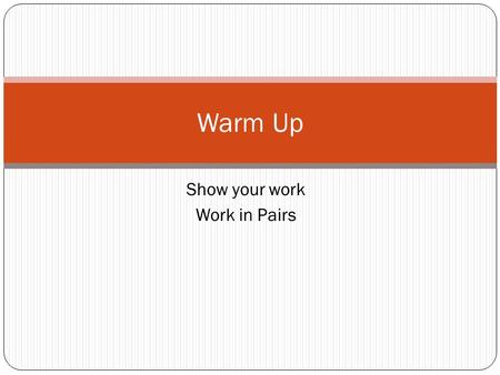 Show your work Work in Pairs Warm Up. Possibility of some kind of loss Risks.