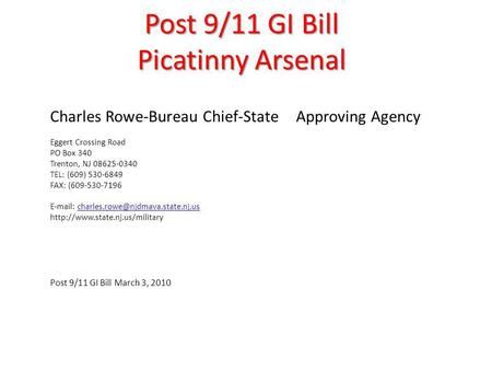 Post 9/11 GI Bill Picatinny Arsenal Charles Rowe-Bureau Chief-State Approving Agency Eggert Crossing Road PO Box 340 Trenton, NJ 08625-0340 TEL: (609)