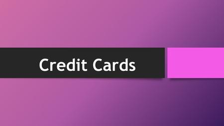 Credit Cards. What is a Credit card? A plastic card that represents a line of credit A line of credit is an account with money that you can borrow repeatedly.
