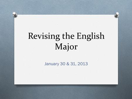 Revising the English Major January 30 & 31, 2013.