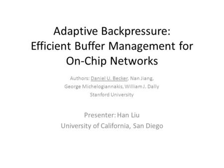 Adaptive Backpressure: Efficient Buffer Management for On-Chip Networks Authors: Daniel U. Becker, Nan Jiang, George Michelogiannakis, William J. Dally.