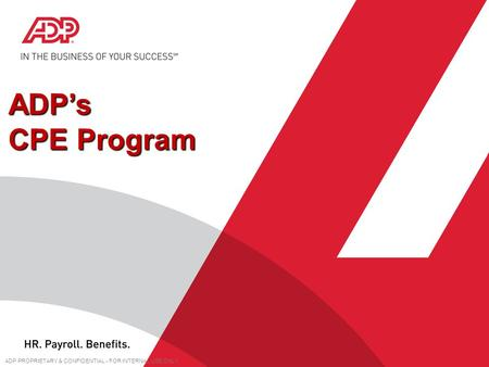ADPs CPE Program ADPs CPE Program ADP PROPRIETARY & CONFIDENTIAL - FOR INTERNAL USE ONLY.