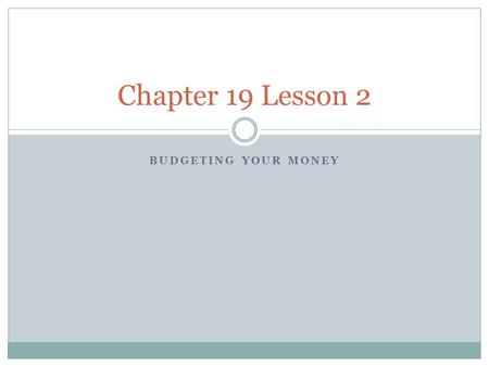 BUDGETING YOUR MONEY Chapter 19 Lesson 2. Using a Personal Budget The best way of managing your money is to budget. A budget is a careful record that.
