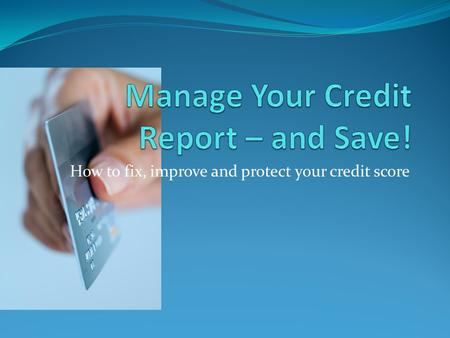 How to fix, improve and protect your credit score.