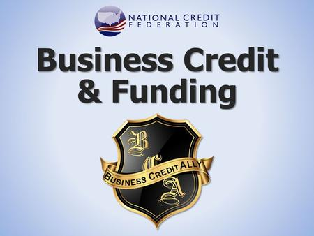 Business Credit & Funding. What is Business Credit?