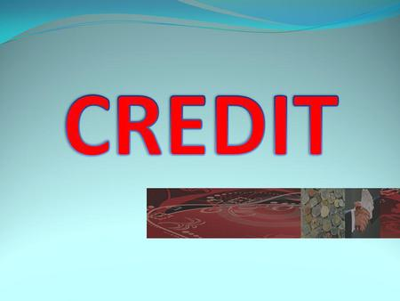 Definition : credit is money or bill application or similar forms, base assent or deal borrows to borrow among bank with clients, the borrower takes responsibility.