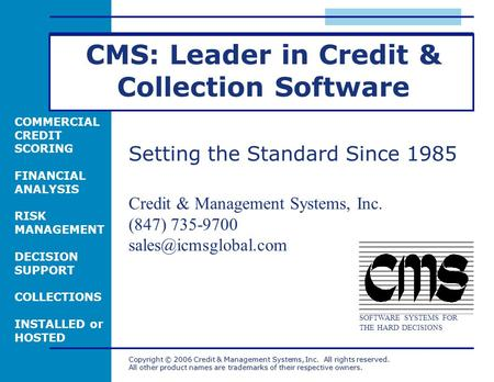 Copyright © 2006 Credit & Management Systems, Inc. All rights reserved. All other product names are trademarks of their respective owners. COMMERCIAL CREDIT.