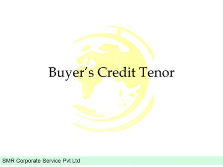 SMR Corporate Service Pvt Ltd Buyers Credit Tenor.