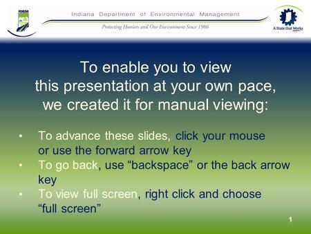 1 To enable you to view this presentation at your own pace, we created it for manual viewing: To advance these slides, click your mouse or use the forward.