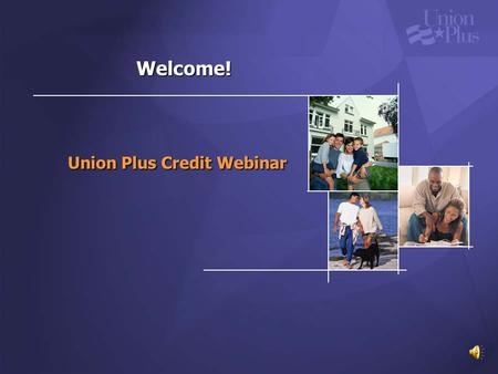 Welcome! Union Plus Credit Webinar.
