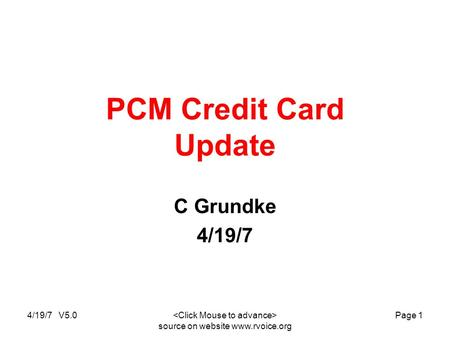 4/19/7 V5.0 source on website www.rvoice.org Page 1 PCM Credit Card Update C Grundke 4/19/7.