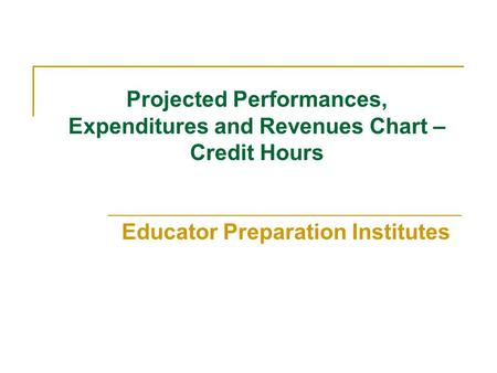 Projected Performances, Expenditures and Revenues Chart – Credit Hours Educator Preparation Institutes.