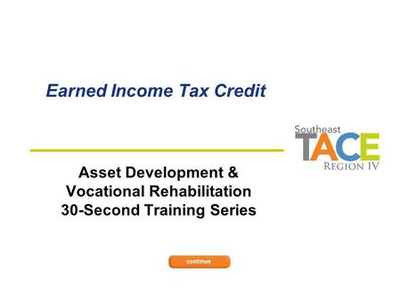 Earned Income Tax Credit Asset Development & Vocational Rehabilitation 30-Second Training Series.