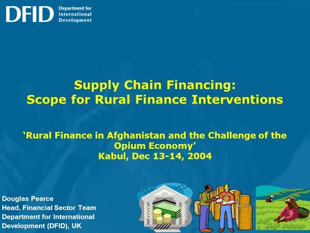 Supply Chain Financing: Scope for Rural Finance Interventions Rural Finance in Afghanistan and the Challenge of the Opium Economy Kabul, Dec 13-14, 2004.