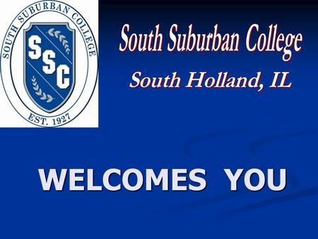 WELCOMES YOU. College Now…. Dual Credit Program That Works Phil Klacko Dual Credit Liaison South Suburban College Presenters: Robin Rihacek Director of.