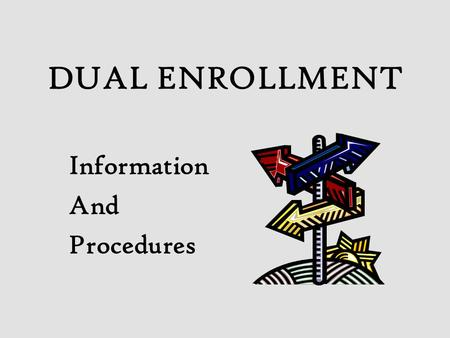 DUAL ENROLLMENT Information And Procedures. WHAT IS THE DUAL ENROLLMENT PROGRAM The Dual Enrollment Program is an opportunity for qualified high school.