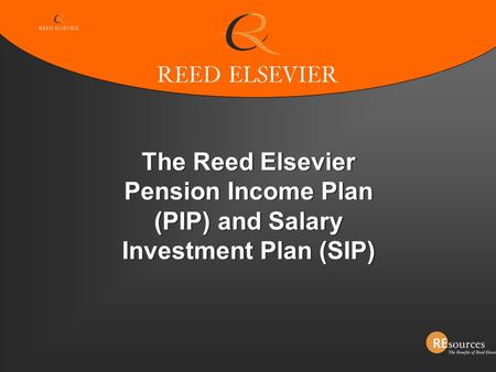 The Reed Elsevier Pension Income Plan (PIP) and Salary Investment Plan (SIP)