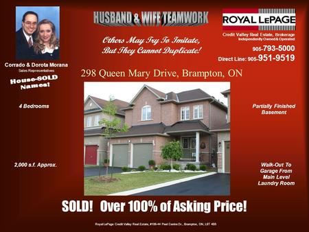 Credit Valley Real Estate, Brokerage Independently Owned & Operated 905- 793-5000 Direct Line: 905- 951-9519 Corrado & Dorota Morana Sales Representatives.