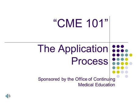 CME 101 The Application Process Sponsored by the Office of Continuing Medical Education.