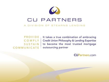CU Partners is a division of Stearns Lending, Inc. (established 1989) Licensed in 49 States + D.C. Funded $25 Billion over past 3 years (100,000+ loans.