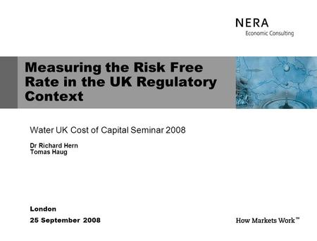 London 25 September 2008 Measuring the Risk Free Rate in the UK Regulatory Context Water UK Cost of Capital Seminar 2008 Dr Richard Hern Tomas Haug.