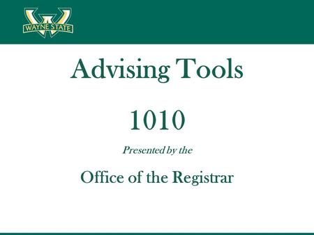 Advising Tools 1010 Presented by the Office of the Registrar.