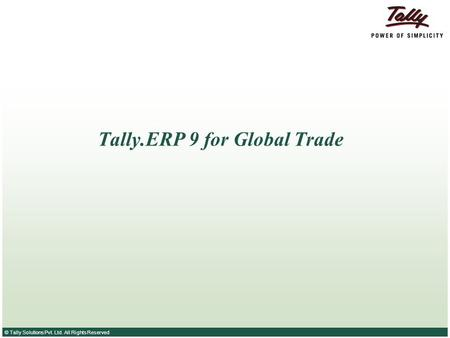 © Tally Solutions Pvt. Ltd. All Rights Reserved Tally.ERP 9 for Global Trade.