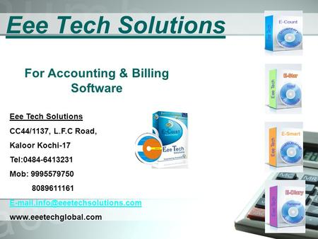Eee Tech Solutions For Accounting & Billing Software Eee Tech Solutions CC44/1137, L.F.C Road, Kaloor Kochi-17 Tel:0484-6413231 Mob: 9995579750 8089611161.